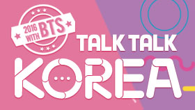 Talk! Talk! Korea 2016 : Closer to Korea